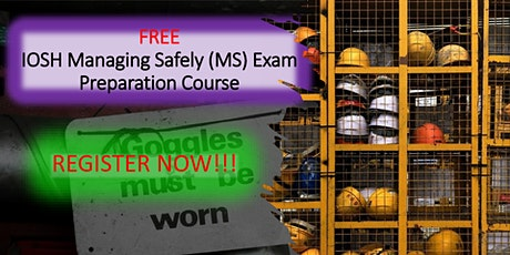 FREE IOSH Managing Safely (MS) Exam Preparation Course tickets