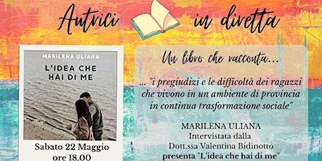 """Autrici in diretta -Presentazione """"L'idea che hai di me """"di Marilena Uliana biglietti"""