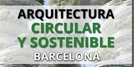 ARQUITECTURA CIRCULAR Y SOSTENIBLE BARCELONA - 08 JUNIO 2021 entradas