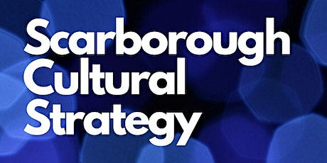 Scarborough Cultural Strategy Consultation tickets