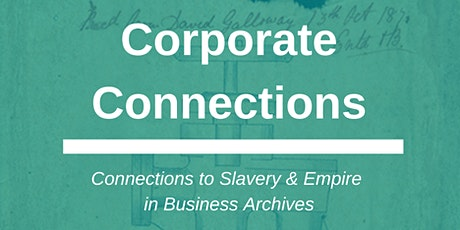 Corporate Connections: Connections to Slavery & Empire in Business Archives tickets