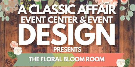 A Classic Affair Presents The Floral Bloom Room Experience  2021 tickets
