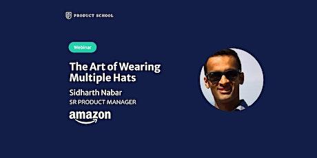 Webinar: The Art of Wearing Multiple Hats by Amazon Sr PM tickets