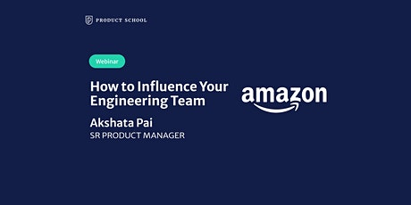 Webinar: How to Influence Your Engineering Team by Amazon Sr PM tickets