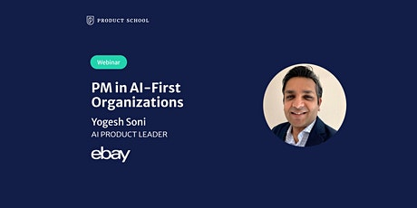 Webinar: PM in AI-First Organizations by eBay AI Product Leader tickets