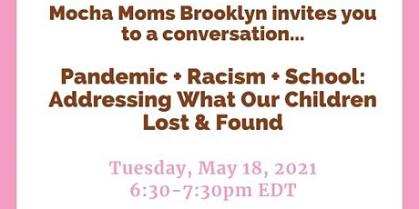 Pandemic + Racism + School:  Addressing What Our Children Lost & Found tickets