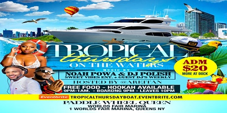 @DJPOLISH & @NOAH POWA PRESENTS TROPICAL THURSDAYS ON THE WATERS tickets