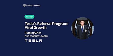 Webinar: Tesla's Referral Program: Viral Growth by fmr Tesla Product Leader tickets