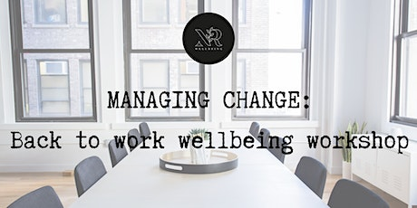 Managing Change - back to work wellbeing tickets
