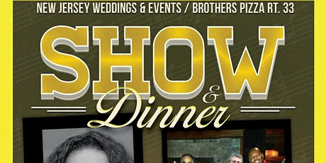 New Jersey Weddings & Events / Brothers Pizza Rt. 33 /  SHOW & DINNER tickets
