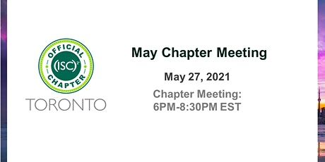 (ISC)2 Toronto Chapter: May 2021 Chapter Meeting tickets