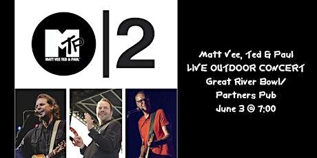 Matt Vee, Ted & Paul - LIVE OUTDOOR CONCERT @ Great River Bowl/Partners Pub tickets