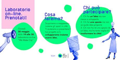 "Laboratorio On-line ""We Make City"" biglietti"