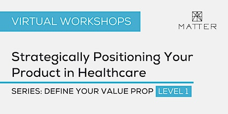 MATTER Workshop: Strategically Positioning Your Product in Healthcare tickets