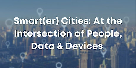 Smart(er) Cities: At the Intersection of People, Data & Devices tickets
