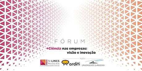 Fórum +Ciência nas Empresas: Visão e Inovação bilhetes