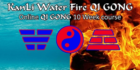KanLi Water Fire QI GONG 10 week Online Energy course (Live & Recorded) tickets