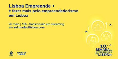 Lisboa Empreende +  é fazer mais pelo empreendedorismo em Lisboa ingressos