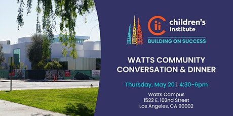 Children's Institute Watts Community Conversation & Dinner tickets