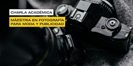 Charla Académica de la Maestría de Fotografía de Moda y Publicidad 5/06 entradas