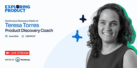 Continuous Discovery Habits with Teresa Torres - Exploring Product tickets