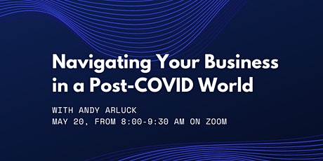 Navigating Your Business Through a Post-COVID World tickets