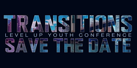 """Level Up Youth Conference - """"Transitions"""" tickets"""