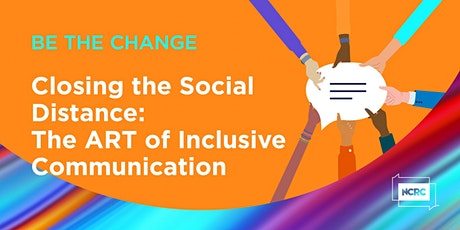 Closing the Social Distance: The ART of Inclusive Communication tickets
