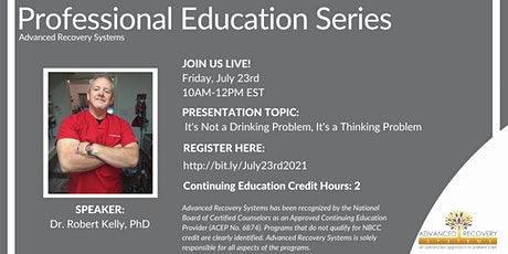 Professional Education Series: It's Not a Drinking Problem, It's a Thinking tickets
