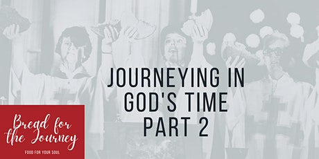 Bread for the Journey: Journeying in God's Time (Part 2) tickets