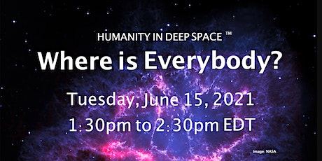 Humanity In Deep Space Webinar – Where is Everybody? – June 15, 2021 tickets