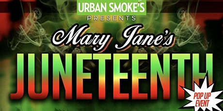 Urban Smoke's Presents Mary Jane's Juneteenth Pop Up Event tickets
