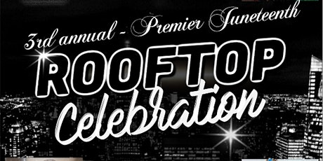 3rd Annual-Premier Juneteenth Rooftop Celebration tickets