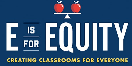 E is for Equity: Creating Classrooms for Everyone tickets