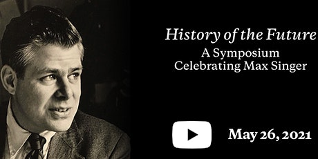 "Virtual Event | ""History of the Future"": A Symposium Celebrating Max Singer tickets"