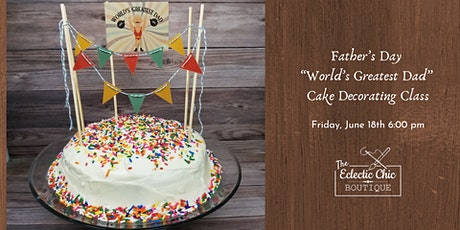 Father's Day Cake Decorating Workshop - World's Greatest Dad tickets