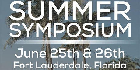 Summer Symposium - Ft Lauderdale, Florida - June 25th & 26th 2021 tickets