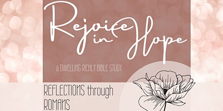"""Dwelling Richly Community Bible Study (Tues.) """"Romans: Rejoice in Hope"""" tickets"""