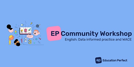 EP Community Workshop - English: Data informed practice and WACE tickets