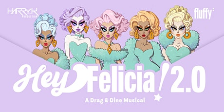Hey Felicia! A Drag and Dine Musical 2.0 tickets