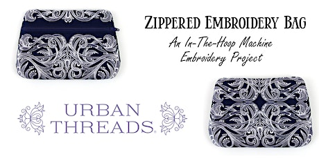 Zippered Embroidered Bags: An In-The-Hoop Machine Embroidery Project tickets