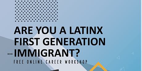 Free Online Career Workshop for Latinx First Gen. Immigrants tickets