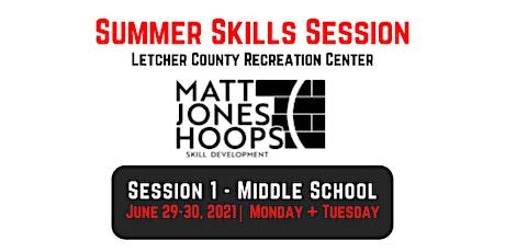Summer Skills Session   Session 1 - Middle School   Matt Jones Hoops tickets