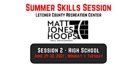 Summer Skills Session   Session 2 - High School (Boys)  Matt Jones Hoops tickets