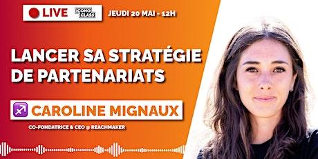 Lancer sa stratégie de partenariats - avec Caroline Mignaux billets