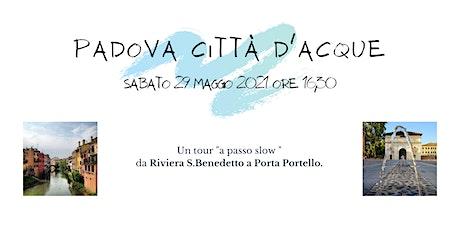Padova città d'acque 29 maggio 2021 biglietti
