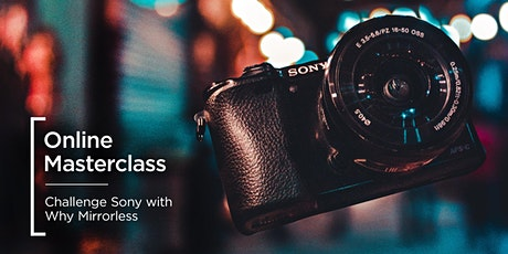 Online Masterclass | Challenge Sony with Why Mirrorless? tickets