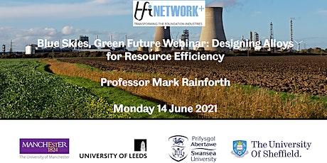 Blue skies, green future webinar: Designing alloys for resource efficiency tickets