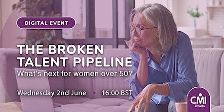 CMI Women: The Broken Talent Pipeline: What's next for women over 50? tickets