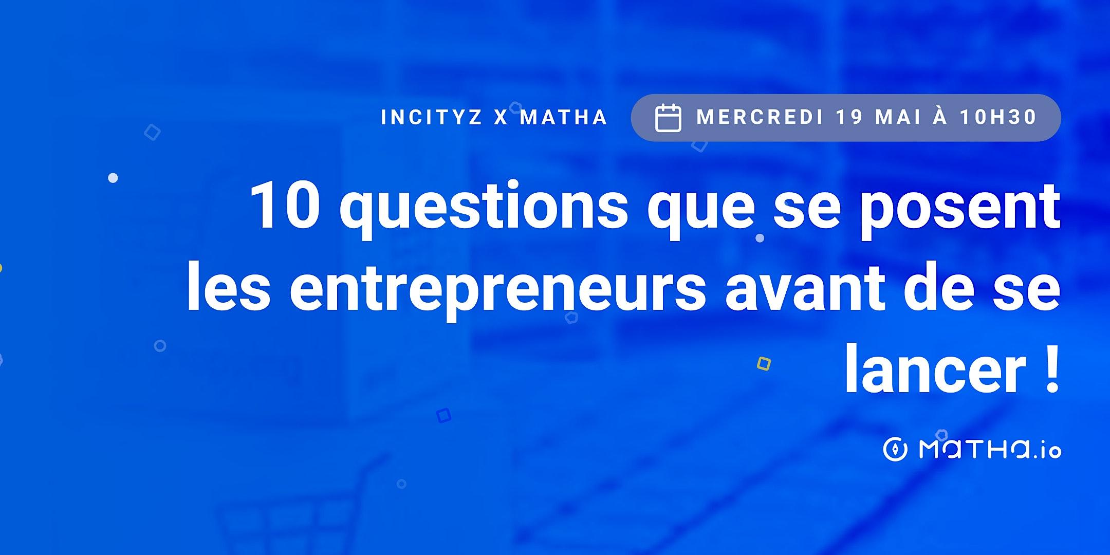 Les 10 questions que se posent les entrepreneurs avant de se lancer !